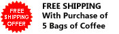 <b>Buy 5 Bags of Coffee get FREE SHIPPING!</b>